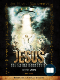 Jesus The Extraterrestrial; Origins