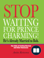 Stop Waiting for Prince Charming! He's Already Married to Bob.; The Odds of Gettig Married and Other Nonsense