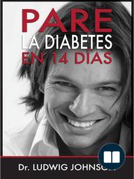 Pare La Diabetes en 14 Dias; No Ataque la Consecuencia de la Diabetes. Ataque la Causa de la Diabetes