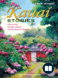 Kauai Stories; Life on the Garden Island Told by Kauai's People