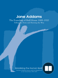 Jane Addams; The Founding of the Hull House 1889-1920