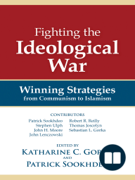 Fighting the Ideological War; Winning Strategies from Communism to Islamism
