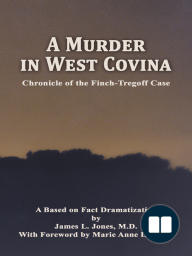A Murder in West Covina; Chronicle of the Finch-Tregoff case