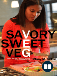 Savory Sweet Veg; Super Simple, Tantalizingly Tasty Veg-Centric Recipes