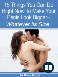 15 Things You Can Do Right Now to Make Your Penis Look Bigger—; Whatever Its Size