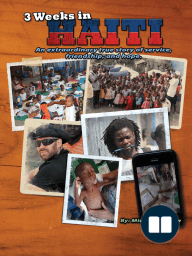 3 Weeks in Haiti; An extraordinary true story of service, friendship and hope.