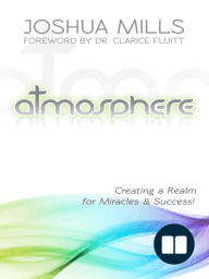 Atmosphere; Creating a Realm for Miracles & Success