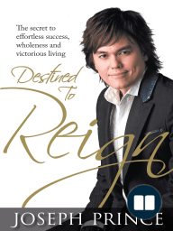 Destined To Reign; The secret to effortless success, wholeness and victorious living