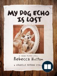 My Dog Echo is Lost; A Danielle Byron Story
