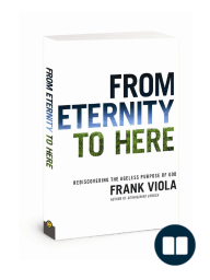 From Eternity to Here, by Frank Viola