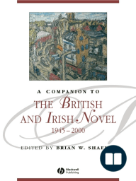 A Companion to the British and Irish Novel, 1945 - 2000