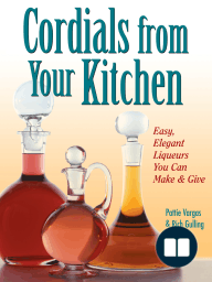 Cordials from Your Kitchen; Easy, Elegant Liqueurs You Can Make & Give