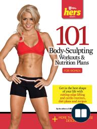 101 Body-Sculpting Workouts & Nutrition Plans