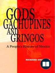 Gods, Gachupines and Gringos