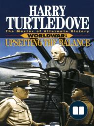 Upsetting the Balance (Worldwar, Book Three)