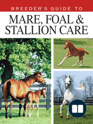 Breeder's Guide to Mare, Foal, and Stallion care