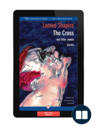 The Cross and Other Jewish Stories by Lamed Shapiro {Excerpt}