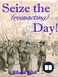 Seize the (reenacting) Day!