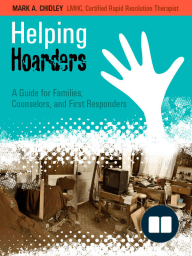 Helping Hoarders A Guide for Families, Counselors, and First Responders