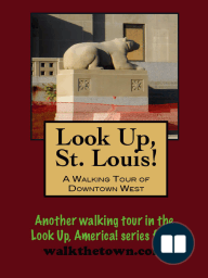 Look Up, St. Louis! A Walking Tour of Downtown West