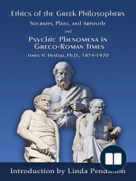 The Ethics of the Greek Philosophers:Socrates, Plato, and Aristotle; and Psychic Phenomena in Greco-Roman Times