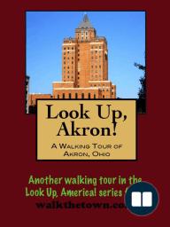 Look Up, Akron! A Walking Tour of Akron, Ohio