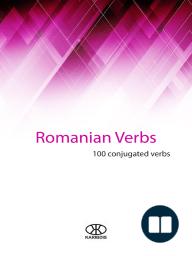 Romanian Verbs (100 Conjugated Verbs)