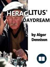 Heraclitus' Daydream