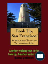 Look Up, San Francisco! A Walking Tour of Telegraph Hill