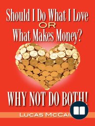 Should I Do What I Love Or What Makes Money? Why Not Do Both!