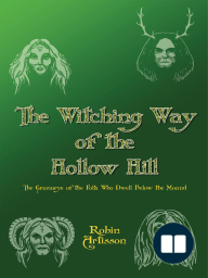 The Witching Way of the Hollow Hill A Sourcebook of Hidden Wisdom, Folklore,Traditional Paganism, and Witchcraft