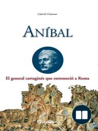 Anibal. El general cartagines que estremecio a Roma