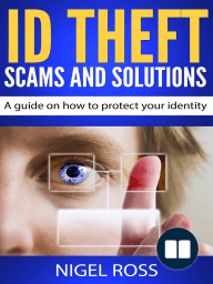 ID Theft Scams and Solutions (A guide on how to protect your identity)