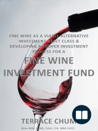 Fine Wine as a Viable Alternative Investment Asset Class & Developing a Proper Investment Process for a Fine Wine Investment Fund