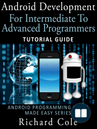 Android Development For Intermediate To Advanced Programmers