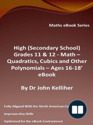 High (Secondary School) Grades 11 & 12 - Math –Quadratics, Cubics and Other Polynomials – Ages 16-18' eBook