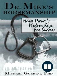 Dr. Mike's Horsemanship Horse Owner's Modern Keys for Success