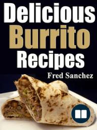 Delicious Burrito Recipes