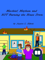 Mischief, Mayhem and NOT Burning the House Down