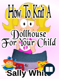 How To Knit A Dollhouse For Your Child