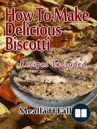 How To Make Delicious Biscotti