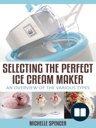 Selecting The Perfect Ice Cream Maker An Overview Of The Various Types