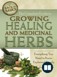 The Complete Guide to Growing Healing and Medicinal Herbs