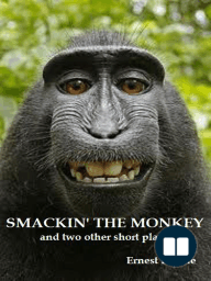 Smackin' The Monkey And Two Other Short Plays