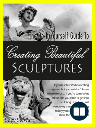 The Do-It-Yourself Guide to Creating Beautiful Sculptures