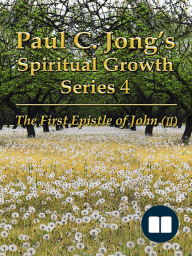The First Epistle of John (II) - Paul C. Jong's Spiritual Growth Series 4