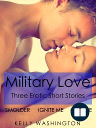 Military Love (Three Military Themed Erotic Romance Short Stories)