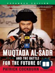 Muqtada Al-Sadr and the Battle for the Future of Iraq