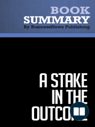 A Stake in the Outcome  Jack Stack and Bo Burlingham (BusinessNews Publishing Book Summary)