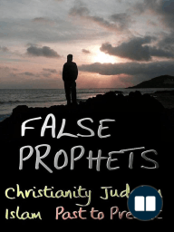 False Prophets - Christianity, Judaism, Islam Past to Present